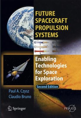 Future Spacecraft Propulsion Systems: Enabling Technologies for Space Exploration