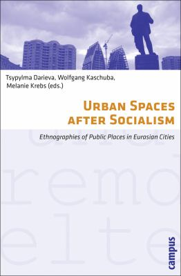 Urban Spaces after Socialism : Ethnographies of Public Places in Eurasian Cities