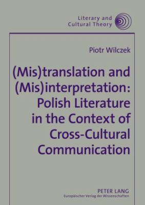 (Mis)translation And (Mis)interpretation Polish Literature in the Context of Cross-cultural Communication