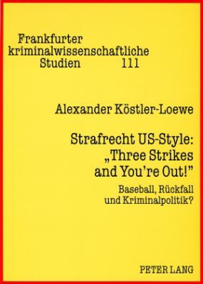 Strafrecht US-Style: Three Strikes and You're Out! : Baseball, Rückfall und Kriminalpolitik