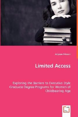 Limited Access - Exploring The Barriers To Executive Style Graduate Degree Programs For Women Of Childbearing Age