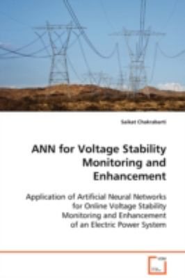 ANN for Voltage Stability Monitoring and Enhancement: Application of Artificial Neural Networks for Online Voltage Stability Monitoring and Enhancement of an Electric Power System