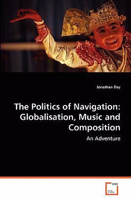The Politics of Navigation: Globalisation, Music and Composition