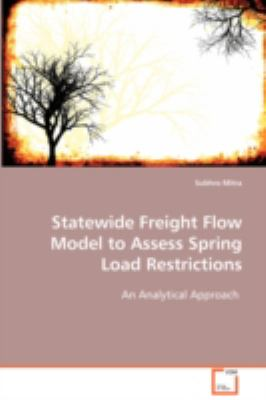 Statewide Freight Flow Model To Assess Spring Load Restrictions