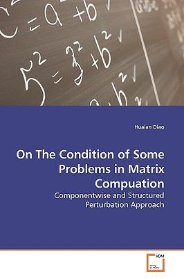 On The Condition of Some Problems in Matrix Compuation: Componentwise and Structured Perturbation Approach