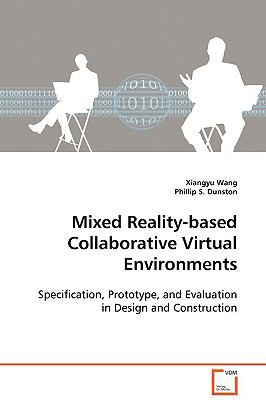 Mixed Reality-based Collaborative Virtual  Environments: Specification, Prototype, and Evaluation in Design  and Construction