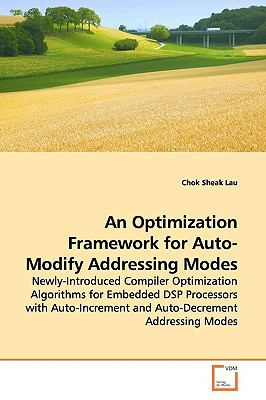 An Optimization Framework for Auto-Modify Addressing Modes: Newly-Introduced Compiler Optimization Algorithms for Embedded DSP Processors with Auto-Increment and Auto-Decrement Addressing Modes