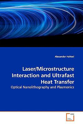 Laser/Microstructure Interaction And Ultrafast Heat Transfer