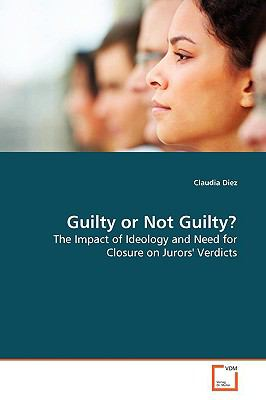 Guilty or Not Guilty?: The Impact of Ideology and Need for Closure on  Jurors' Verdicts