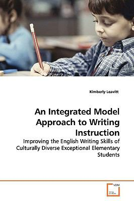 An Integrated Model Approach to Writing Instruction: Improving the English Writing Skills of Culturally Diverse Exceptional Elementary Students