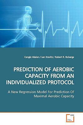 PREDICTION OF AEROBIC CAPACITY FROM AN INDIVIDUALIZED PROTOCOL: A New Regression Model For Prediction Of Maximal  Aerobic Capacity