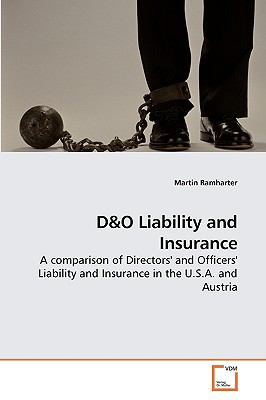 D&O Liability and Insurance: A comparison of Directors' and Officers' Liability and Insurance in the U.S.A. and Austria