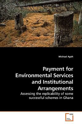 Payment for Environmental Services and Institutional Arrangements: Assessing the replicability of some successful schemes in Ghana