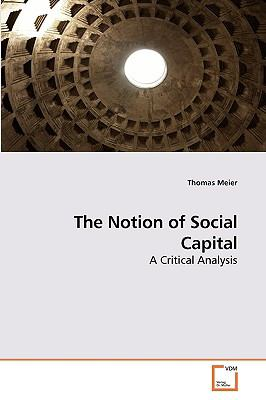 The Notion of Social Capital: A Critical Analysis
