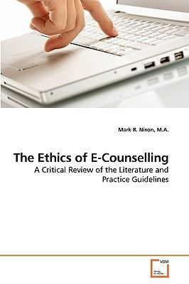 The Ethics of E-Counselling: A Critical Review of the Literature and Practice Guidelines
