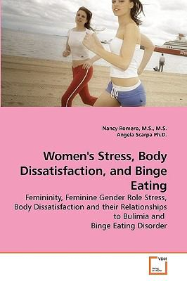 Women's Stress, Body Dissatisfaction, and Binge Eating: Femininity, Feminine Gender Role Stress, Body Dissatisfaction and their Relationships to Bulimia and  Binge Eating Disorder