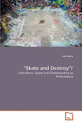 """Skate and Destroy""?: Subculture, Space and Skateboarding as Performance"