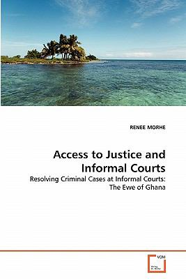 Access to Justice and Informal Courts: Resolving Criminal Cases at Informal Courts: The Ewe of Ghana