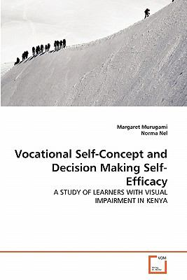 Vocational Self-Concept and Decision Making Self-Efficacy: A STUDY OF LEARNERS WITH VISUAL IMPAIRMENT IN KENYA