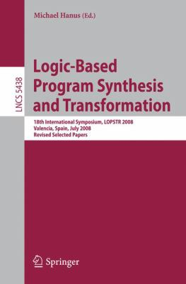 Logic-Based Program Synthesis and Transformation: 18th International Symposium, LOPSTR 2008, Valencia, Spain, July 17-18, 2008, Revised Selected Papers