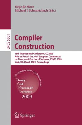 Compiler Construction: 18th International Conference, CC 2009, Held as Part of the Joint European Conferences on Theory and Practice of Software, ETAPS 2009, York, UK, March 22-29, 2009. Proceedings