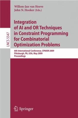 Integration of AI and OR Techniques in Constraint Programming for Combinatorial Optimization Problems: 6th International Conference, CPAIOR 2009 Pittsburgh, PA, USA, May 27-31, 2009 Proceedings