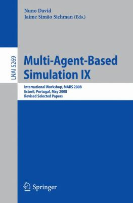 Multi-Agent-based Simulation IX: International Workshop, MABS 2008, Estoril, Portugal, May 12-13, 2008,Revised Selected Papers