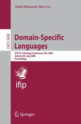 Domain-Specific Languages: IFIP TC 2 Working Conference, DSL 2009, Oxford, UK, July 15-17, 2009, Proceedings (Lecture Notes in Computer Science / Programming and Software Engineering)
