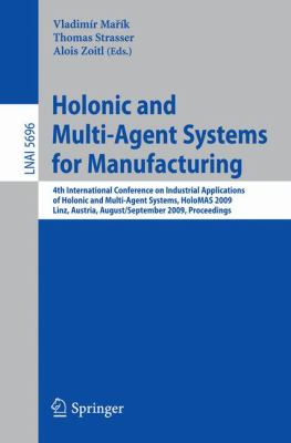 Holonic and Multi-Agent Systems for Manufacturing: 4th International Conference on Industrial Applications of Holonic and Multi-Agent Systems, HoloMAS ... / Lecture Notes in Artificial Intelligence)