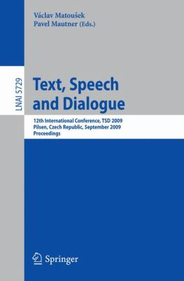 Text, Speech and Dialogue: 12th International Conference, TSD 2009, Pilsen, Czech Republic, September 13-17, 2009. Proceedings (Lecture Notes in Computer ... / Lecture Notes in Artificial Intelligence)