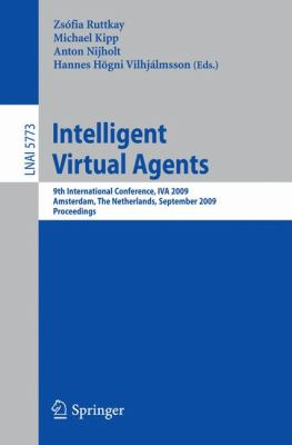 Intelligent Virtual Agents: 9th International Conference, IVA 2009 Amsterdam, The Netherlands, September 14-16, 2009 Proceedings (Lecture Notes in Computer ... / Lecture Notes in Artificial Intelligence)