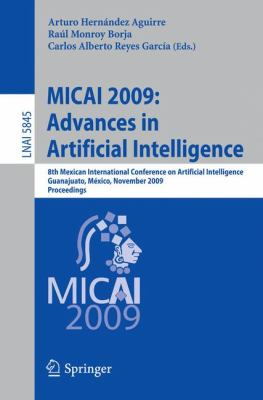 MICAI 2009: Advances in Artificial Intelligence: 8th Mexican International Conference on Artificial Intelligence, Guanajuato, Mxico, November 9-13, 2009 ... / Lecture Notes in Artificial Intelligence)