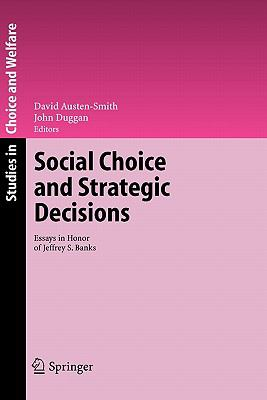 Social Choice and Strategic Decisions : Essays in Honor of Jeffrey S. Banks
