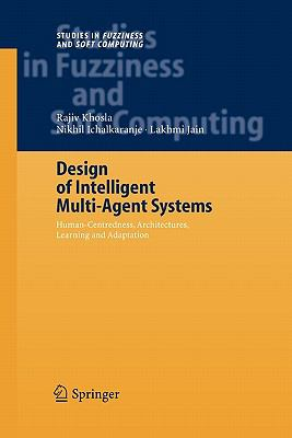 Design of Intelligent Multi-Agent Systems: Human-Centredness, Architectures, Learning and Adaptation (Studies in Fuzziness and Soft Computing)