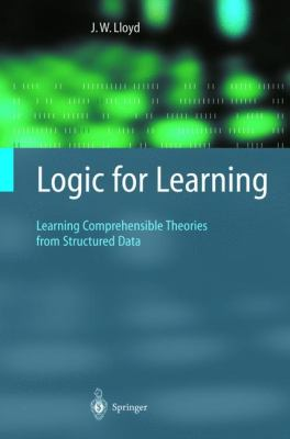 Logic for Learning: Learning Comprehensible Theories from Structured Data (Cognitive Technologies)