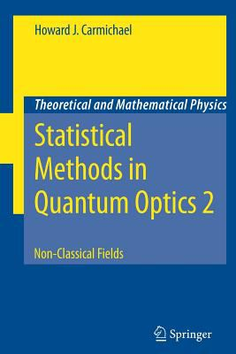 Statistical Methods in Quantum Optics 2: Non-Classical Fields (Theoretical and Mathematical Physics)