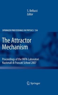 The Attractor Mechanism: Proceedings of the INFN-Laboratori Nazionali di Frascati School 2007 (Springer Proceedings in Physics)