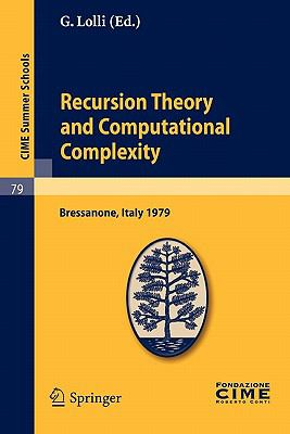 Recursion Theory and Computational Complexity: Lectures given at the Centro Internazionale Matematico Estivo (C.I.M.E.) held in Bressanone (Bolzano), Italy, June 14-23, 1979 (CIME Summer Schools)