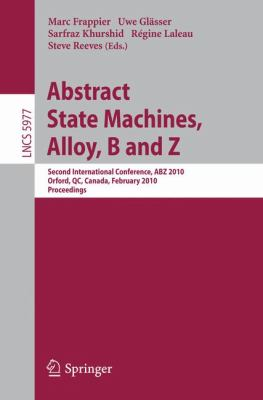 Abstract State Machines, Alloy, B and Z: Second International Conference, ABZ 2010, Orford, QC, Canada, February 22-25, 2010, Proceedings (Lecture Notes ... Computer Science and General Issues)