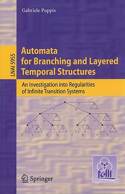 Automata for Branching and Layered Temporal Structures: An Investigation into Regularities of Infinite Transition Systems (Lecture Notes in Computer Science / Lecture Notes in Artificial Intelligence)