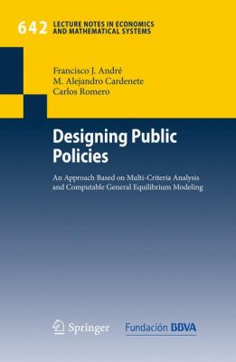 Designing Public Policies: An Approach Based on Multi-Criteria Analysis and Computable General Equilibrium Modeling (Lecture Notes in Economics and Mathematical Systems)