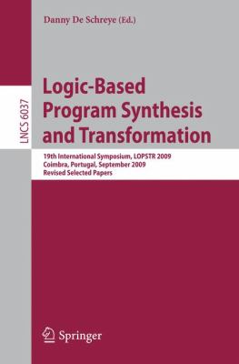 Logic-Based Program Synthesis and Transformation : 19th International Symposium, LOPSTR 2009, Coimbra, Portugal, September 2009, Revised Selected Papers