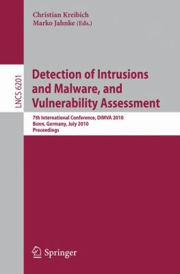 Detection of Intrusions and Malware, and Vulnerability Assessment : 7th International Conference, DIMVA 2010, Bonn, Germany, July 8-9, 2010, Proceedings