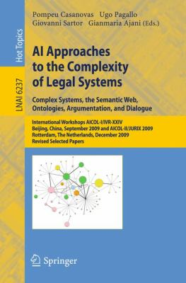 AI Approaches to the Complexity of Legal Systems : International Workshops AICOL-I/IVR-XXIV, Beijing, China, September 19, 2009 and AICOL-II/JURIX 2009, Rotterdam, the Netherlands, December 16, 2009 Revised Selected Papers