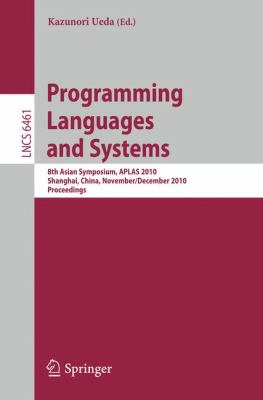 Programming Languages and Systems: 8th Asian Symposium, APLAS 2010, Shanghai, China, November 28 - December 1, 2010  Proceedings (Lecture Notes in Computer ... / Programming and Software Engineering)
