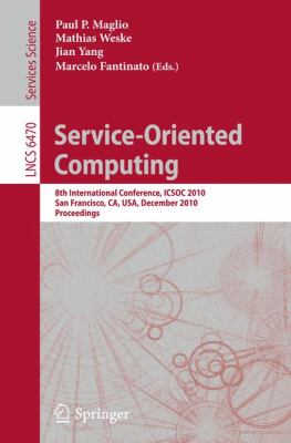 Service-Oriented Computing: 8th International Conference, ICSOC 2010, San Francisco, CA, USA, December 7-10, 2010. Proceedings (Lecture Notes in Computer ... / Programming and Software Engineering)