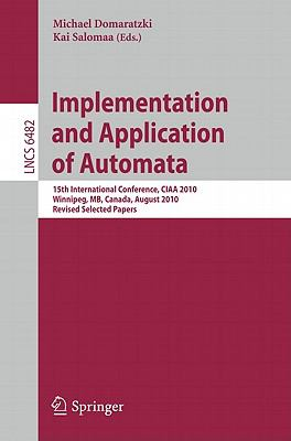 Implementation and Application of Automata: 15th International Conference, CIAA 2010, Manitoba, Canada, August 12-15, 2010. Revised Selected Papers ... Computer Science and General Issues)