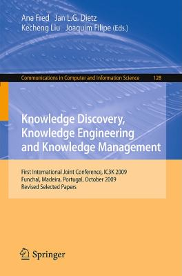 Knowledge Discovery, Knowledge Engineering and Knowledge Management: First International Joint Conference, IC3K 2009, Funchal, Madeira, Portugal, ... in Computer and Information Science)