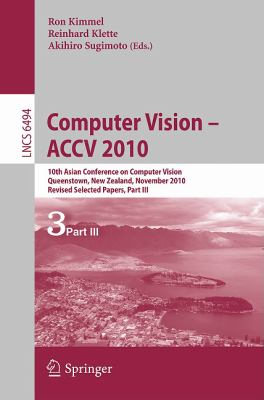 Computer Vision - ACCV 2010: 10th Asian Conference on Computer Vision, Queenstown, New Zealand, November 8-12, 2010, Revised Selected Papers, Part III ... Vision, Pattern Recognition, and Graphics)