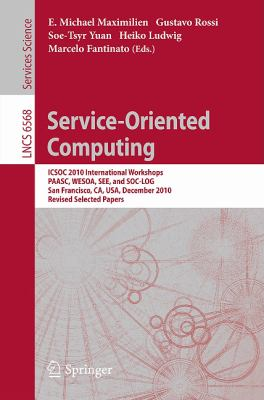 Service-Oriented Computing: ICSOC 2010 International Workshops PAASC, WESOA, SEE, and SC-LOG San Francisco, CA, USA, December 7-10, 2010, Revised ... / Programming and Software Engineering)